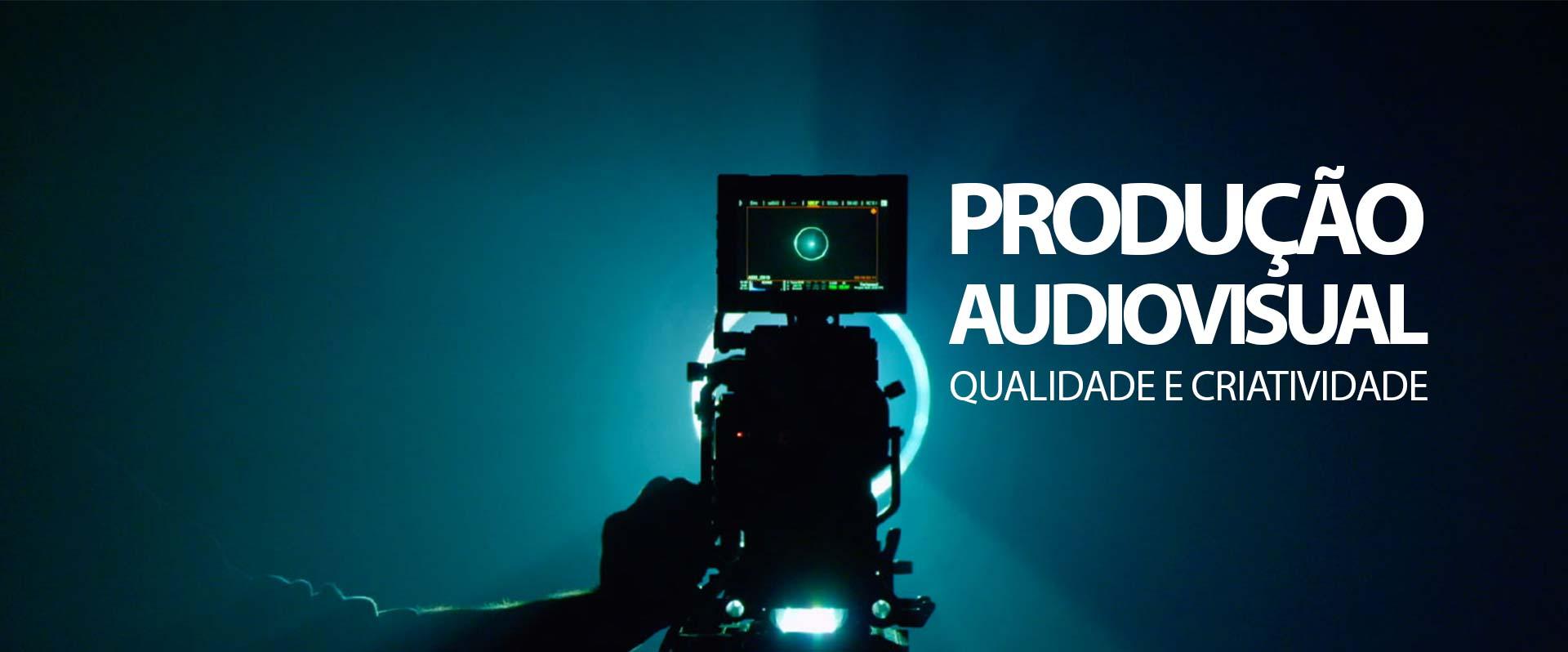Produção Audiovisual - Qualidade e Criatividade